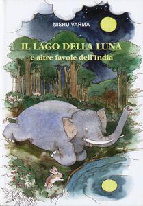 Libro Il lago della luna e altre favole dell'India Nishu Varma