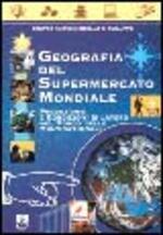 Geografia del supermercato mondiale. Produzione e condizioni di lavoro nel mondo delle multinazionali