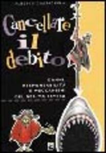 Cancellare il debito. Danni, responsabilità e meccanismi del debito estero