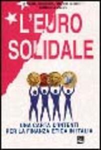 L' euro solidale. Una carta di intenti per la finanza etica in Italia
