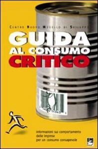 Guida al consumo critico. Informazioni sul comportamento delle imprese per un consumo consapevole