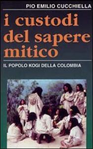 I custodi del sapere mitico. Il popolo kogi della Colombia