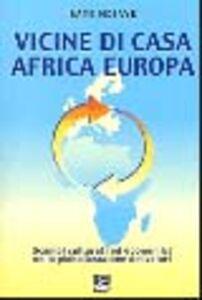 Libro Vicine di casa Africa Europa. Scambi culturali ed economici nella globalizzazione dei valori Baye Ndiaye