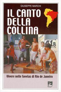 Libro Il canto della collina. Vivere nelle favelas di Rio de Janeiro Giuseppe Marchi