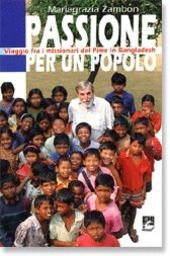 Passione per un popolo. Viaggio fra i missionari del Pime in Bangladesh