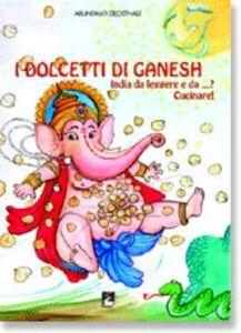 Libro I dolcetti di Ganesh. India da leggere e da...? Cucinare! Arundhati Deosthale