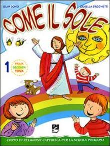 Antondemarirreguera.es Come il sole. Corso di religione cattolica per la scuola primaria. Per la 1ª, 2ª e 3ª classe elementare. Vol. 1 Image