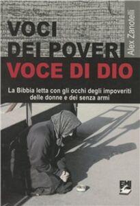 Libro Voci dei poveri, voce di Dio. La Bibbia letta con gli occhi degli impoveriti, delle donne e dei senza armi Alex Zanotelli