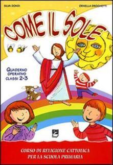 Camfeed.it Come il sole. Corso di religione cattolica per la scuola primaria. Quaderno operativo. Per la 2ª e 3ª classe elementare Image