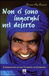 Foto Cover di Non ci sono ingorghi nel deserto. Cronache di un Tuareg in Europa, Libro di Moussa Ag Assarid, edito da EMI