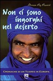 Non ci sono ingorghi nel deserto. Cronache di un Tuareg in Europa