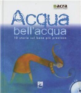 Foto Cover di Acqua bell'acqua. 10 storie sul bene più prezioso. Con CD Audio, Libro di  edito da EMI