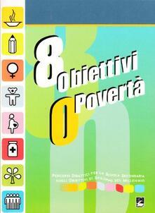 Vitalitart.it Otto obiettivi o povertà. Percorsi didattici per la scuola secondaria sugli obiettivi di sviluppo del millennio Image