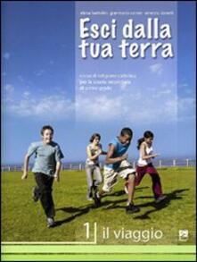 Esci dalla tua terra. Corso di religione cattolica. Per la Scuola media. Vol. 1: Il viaggio..pdf