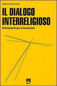 Libro Il dialogo interreligioso. Ordinamenti per la formazione Ambrogio Bongiovanni