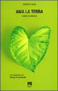 Libro Ama la terra. Come te stesso Christoph Baker