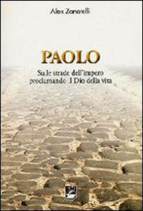 Libro Paolo. Sulle strade dell'impero proclamando il dio della vita Alex Zanotelli