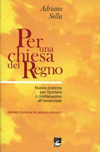 Foto Cover di Per una chiesa del regno. Nuove pratiche per riportare il cristianesimo all'essenziale, Libro di Adriano Sella, edito da EMI