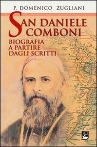 Libro San Daniele Comboni. Biografia a partire dagli scritti Domenico Zugliani