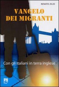Vangelo dei migranti. Con gli italiani in terra inglese - Zilio Renato - wuz.it