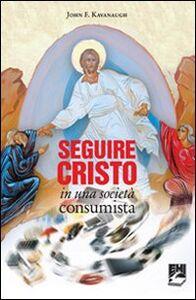 Foto Cover di Seguire Cristo in una società consumista, Libro di John Kavanaugh, edito da EMI