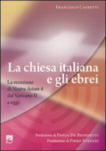 Libro La Chiesa italiana e gli ebrei. La ricezione di Nostra aetate dal Vaticano II a oggi Francesco Capretti