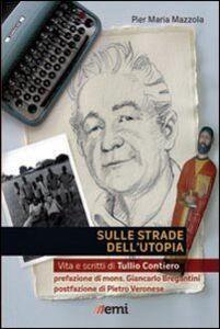 Libro Sulle strade dell'utopia. Vita e scritti di Tullio Contiero Pier Maria Mazzola