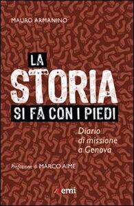 Libro La storia si fa con i piedi. Diario di missione a Genova Mauro Armanino