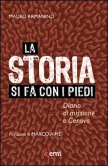 La storia si fa con i piedi. Diario di missione a Genova - Mauro Armanino - copertina
