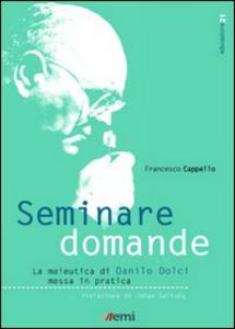 Libro Seminare domande. La sperimentazione della maieutica di Danilo Dolci nella scuola Francesco Cappello