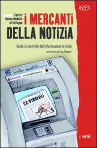 Libro I mercanti della notizia. Guida al controllo dell'informazione in Italia
