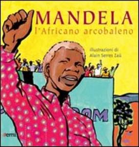 Libro Mandela. L'africano arcobaleno Alain Serres
