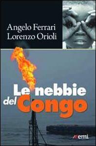 Libro Le nebbie del Congo Angelo Ferrari , Lorenzo Orioli
