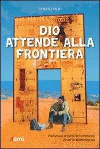 Foto Cover di Dio attende alla frontiera, Libro di Renato Zilio, edito da EMI