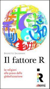 Foto Cover di Il Fattore R. Le religioni alla prova della globalizzazione, Libro di Brunetto Salvarani, edito da EMI