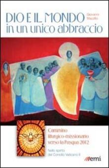 Dio e il mondo in un unico abbraccio. Cammino liturgico-missionario verso la Pasqua 2012. Nello spirito del Concilio Vaticano II - Giovanni Mazzillo - copertina