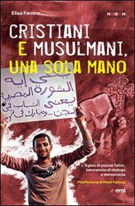 Foto Cover di Cristiani e musulmani, una sola mano. L'Egitto di Piazza Tahrir dal dialogo alla democrazia, Libro di Elisa Ferrero, edito da EMI