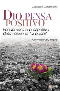 Dio pensa positivo. Fondamenti e prospettive della missione «ai popoli». Un missionario riflette