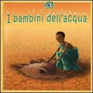 Foto Cover di I bambini dell'acqua, Libro di Angèle Delanois, edito da EMI