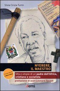Libro Nyerere, il maestro. Vita e utopie di un padre dell'Africa, cristiano e socialista Silvia C. Turrin