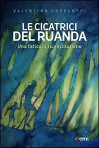 Libro Le Cicatrici del Ruanda. Una faticosa riconciliazione Valentina Codeluppi