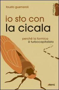 Foto Cover di Io sto con la cicala. Perché la formica è turbocapitalista, Libro di Fausto Gusmeroli, edito da EMI