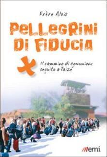 Pellegrini di fiducia. Il cammino di comunione seguito a Taizé.pdf