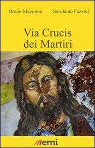 Libro Via Crucis dei martiri Bruno Maggioni