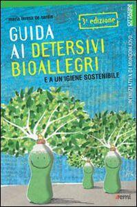 Libro Guida ai detersivi bioallegri e a un'igiene sostenibile M. Teresa De Nardis