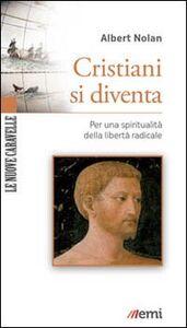 Libro Cristiani si diventa. Per una spiritualità della libertà radicale Albert Nolan