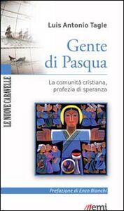 Foto Cover di Gente di Pasqua. La comunità cristiana, profezia di speranza, Libro di Luis Antonio Tagle Gokim, edito da EMI
