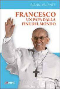 Libro Francesco, un Papa dalla fine del mondo Gianni Valente