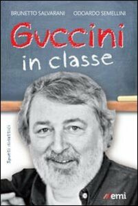 Libro Guccini in classe Odoardo Semellini , Brunetto Salvarani