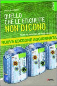 Foto Cover di Quello che le etichette non dicono. Guida per uscire sani dal supermercato, Libro di Pierpaolo Corradini, edito da EMI